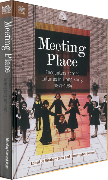 Meeting Place: Encounters across Cultures in Hong Kong, 1841-1984