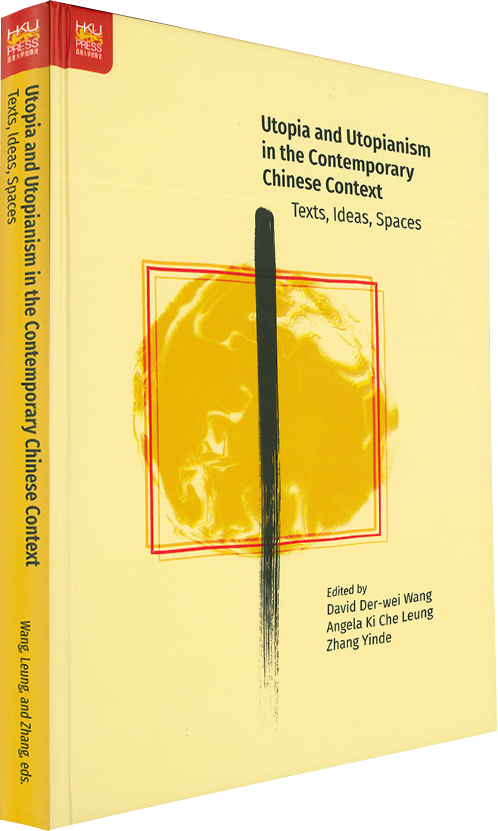 Utopia and Utopianism in the Contemporary Chinese Context: Text, Ideas, Spaces