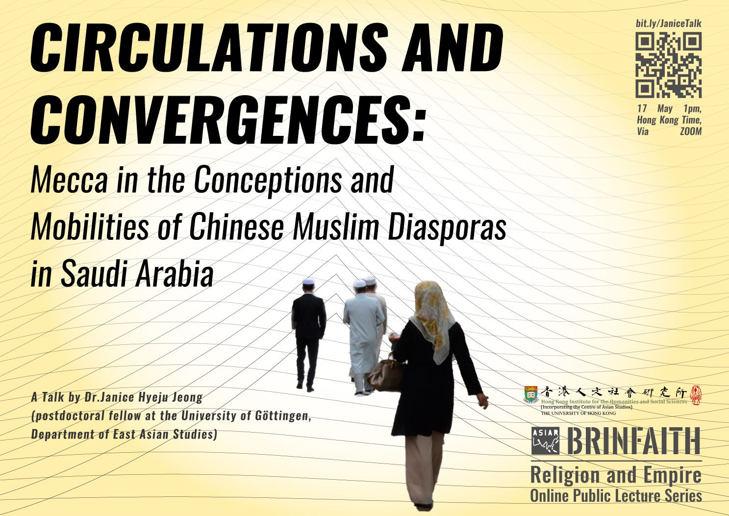 """BRINFAITH Religion and Empire Lecture Series on """"Circulations and Convergences: Mecca in the Conceptions and Mobilities of Chinese Muslim Diasporas in Saudi Arabia"""" by Dr. Janice Hyeju Jeong (May 17, 2021)"""