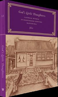God's Little Daughters: Catholic Women in Nineteenth-Century Manchuria